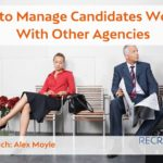 How to Manage Candidates Working with Other Agencies