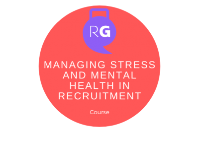 Managing Stress & Mental Health In Recruitment